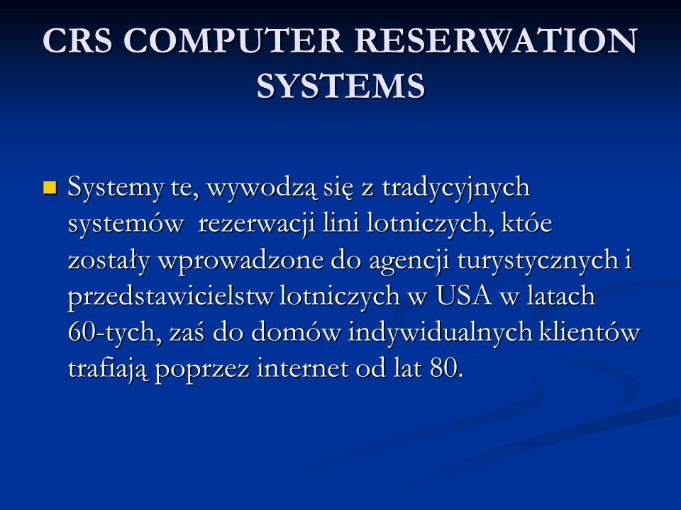 CRS COMPUTER RESERWATION SYSTEMS Systemy te, wywodzą się z tradycyjnych systemów rezerwacji lini lotniczych, któe zostały wprowadzone do agencji turys