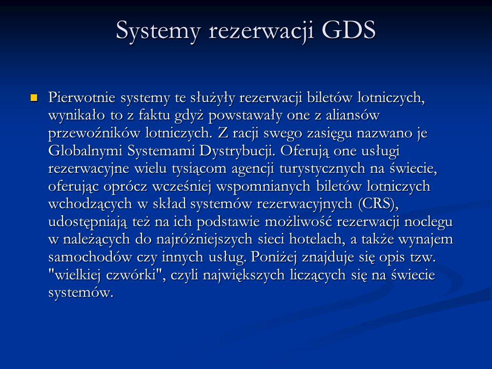 Systemy rezerwacji GDS Pierwotnie systemy te służyły rezerwacji biletów lotniczych, wynikało to z faktu gdyż powstawały one z aliansów przewoźników lo