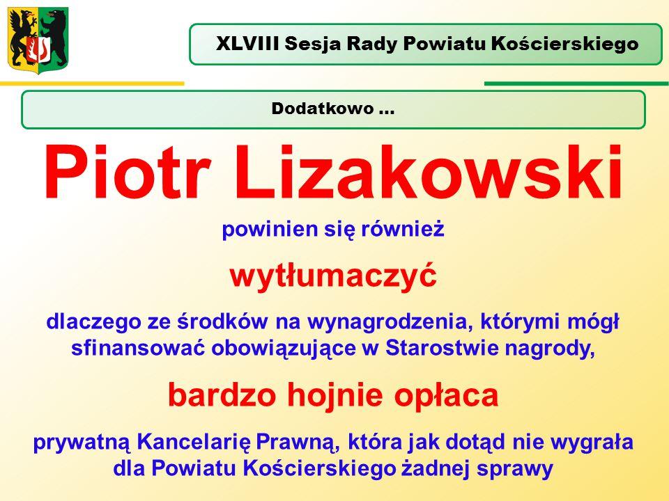 Dodatkowo … XLVIII Sesja Rady Powiatu Kościerskiego Piotr Lizakowski powinien się również wytłumaczyć dlaczego ze środków na wynagrodzenia, którymi mó