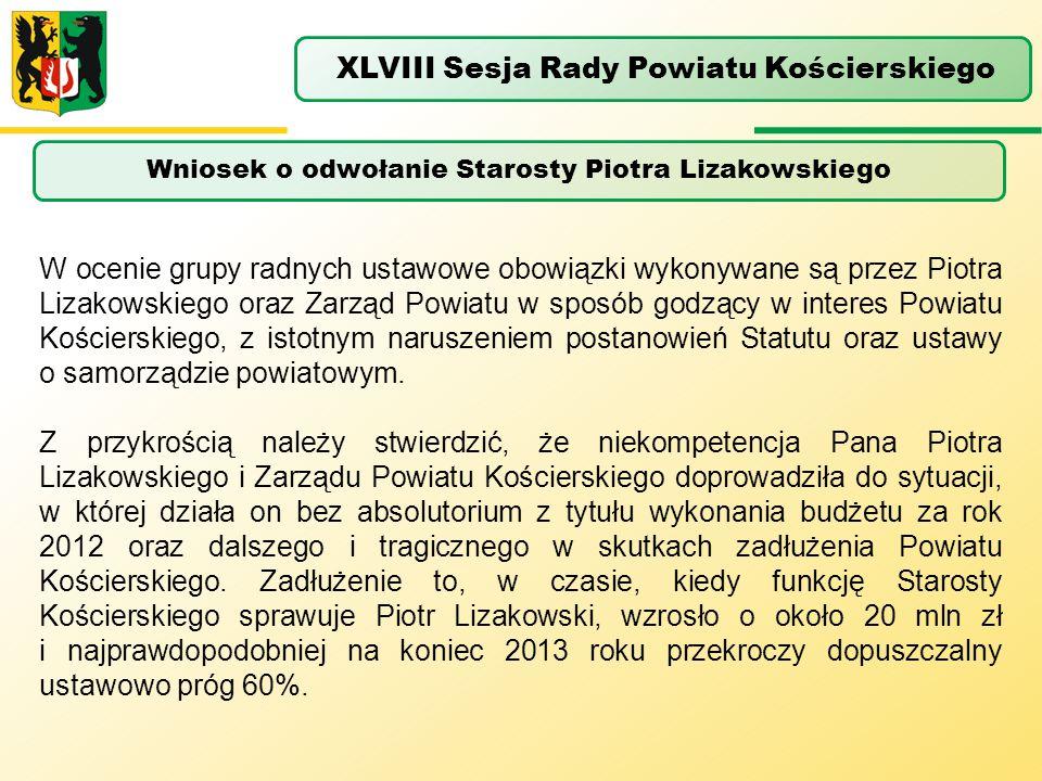 Wniosek o odwołanie Starosty Piotra Lizakowskiego XLVIII Sesja Rady Powiatu Kościerskiego W ocenie grupy radnych ustawowe obowiązki wykonywane są prze