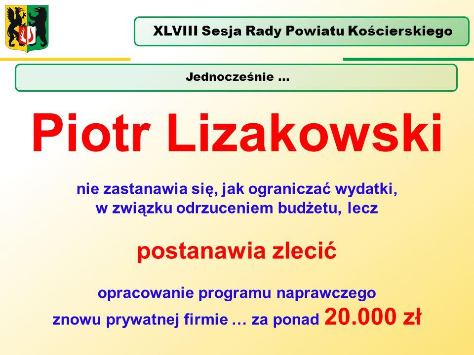 Jednocześnie … XLVIII Sesja Rady Powiatu Kościerskiego Piotr Lizakowski nie zastanawia się, jak ograniczać wydatki, w związku odrzuceniem budżetu, lec