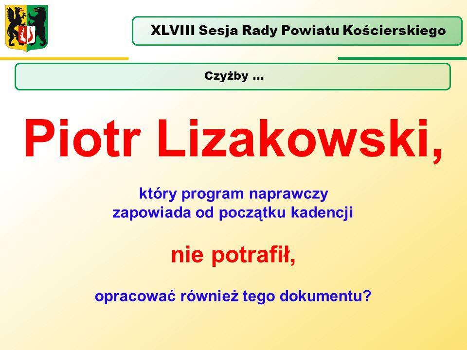 Czyżby … XLVIII Sesja Rady Powiatu Kościerskiego Piotr Lizakowski, który program naprawczy zapowiada od początku kadencji nie potrafił, opracować równ