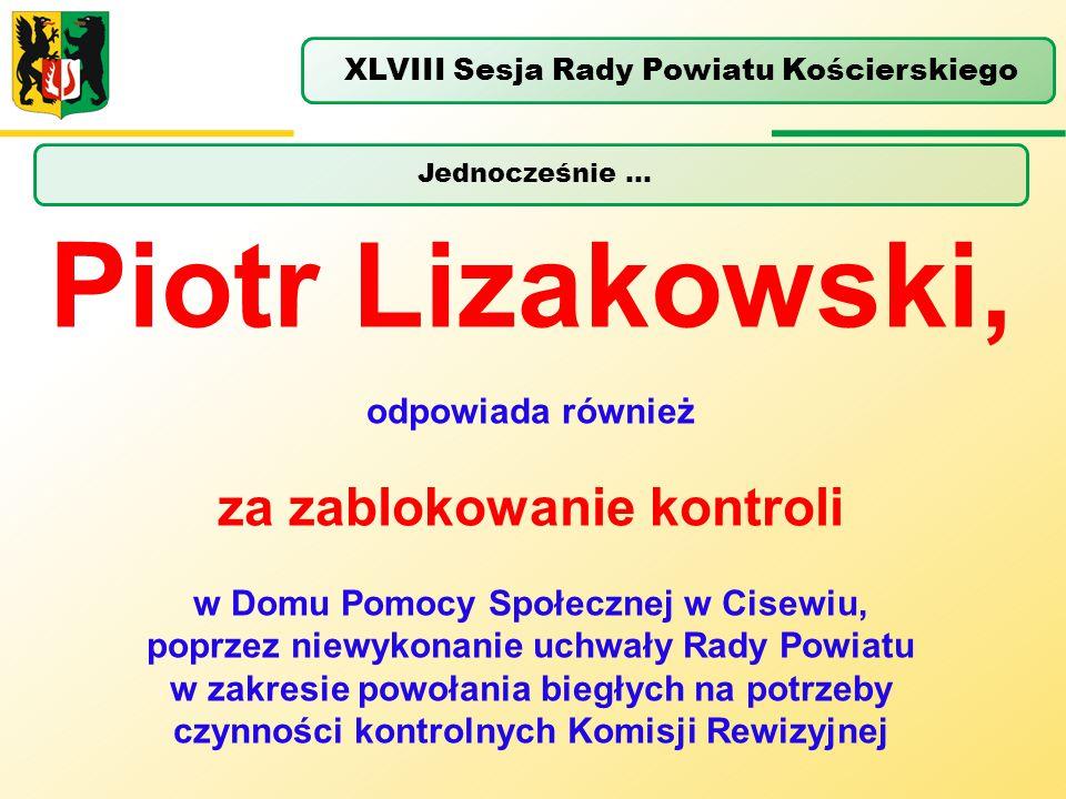 Jednocześnie … XLVIII Sesja Rady Powiatu Kościerskiego Piotr Lizakowski, odpowiada również za zablokowanie kontroli w Domu Pomocy Społecznej w Cisewiu