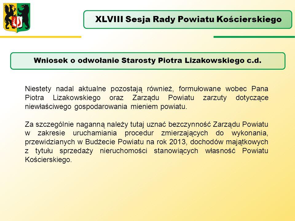 Wniosek o odwołanie Starosty Piotra Lizakowskiego c.d. XLVIII Sesja Rady Powiatu Kościerskiego Niestety nadal aktualne pozostają również, formułowane