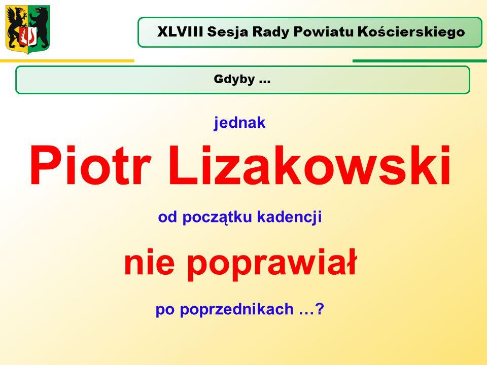 Gdyby … XLVIII Sesja Rady Powiatu Kościerskiego jednak Piotr Lizakowski od początku kadencji nie poprawiał po poprzednikach …?