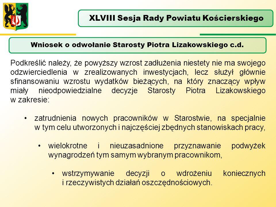 Wniosek o odwołanie Starosty Piotra Lizakowskiego c.d. XLVIII Sesja Rady Powiatu Kościerskiego Podkreślić należy, że powyższy wzrost zadłużenia nieste