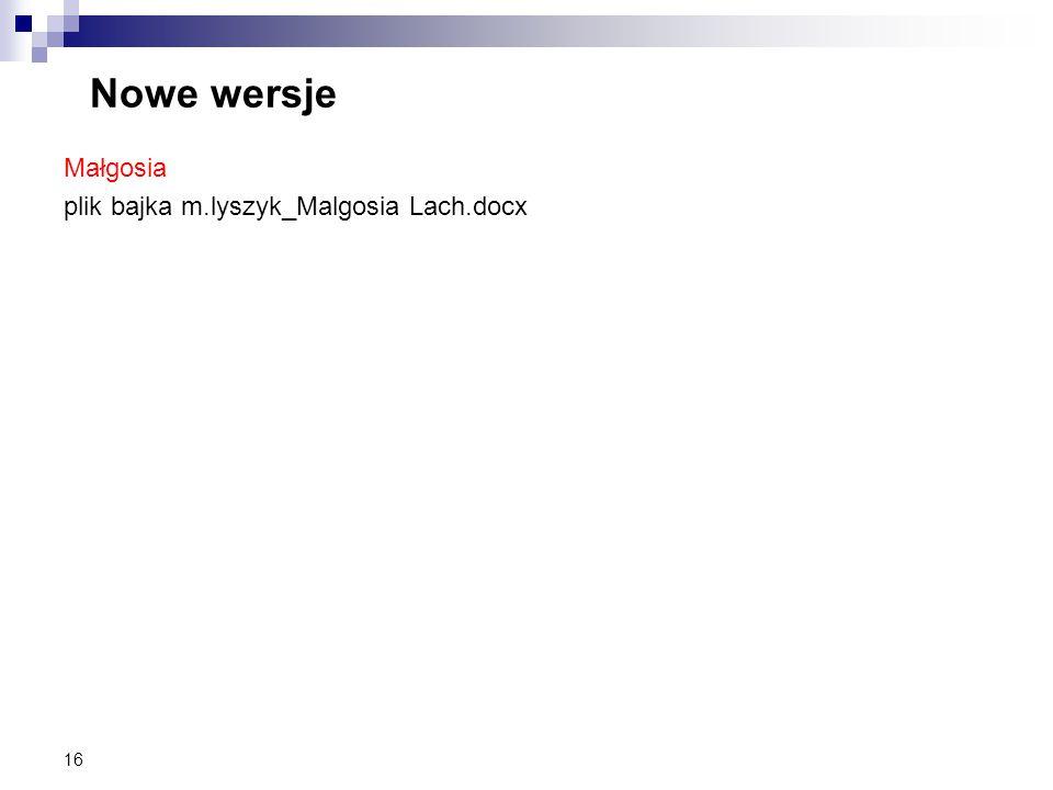 16 Nowe wersje Małgosia plik bajka m.lyszyk_Malgosia Lach.docx