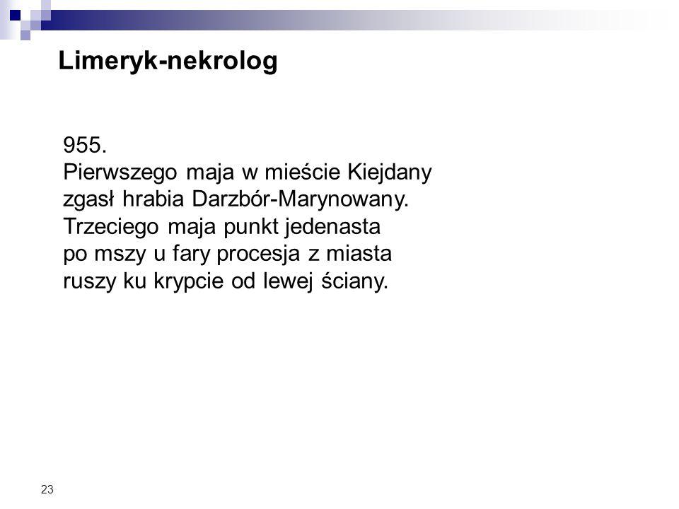 23 Limeryk-nekrolog 955. Pierwszego maja w mieście Kiejdany zgasł hrabia Darzbór-Marynowany. Trzeciego maja punkt jedenasta po mszy u fary procesja z