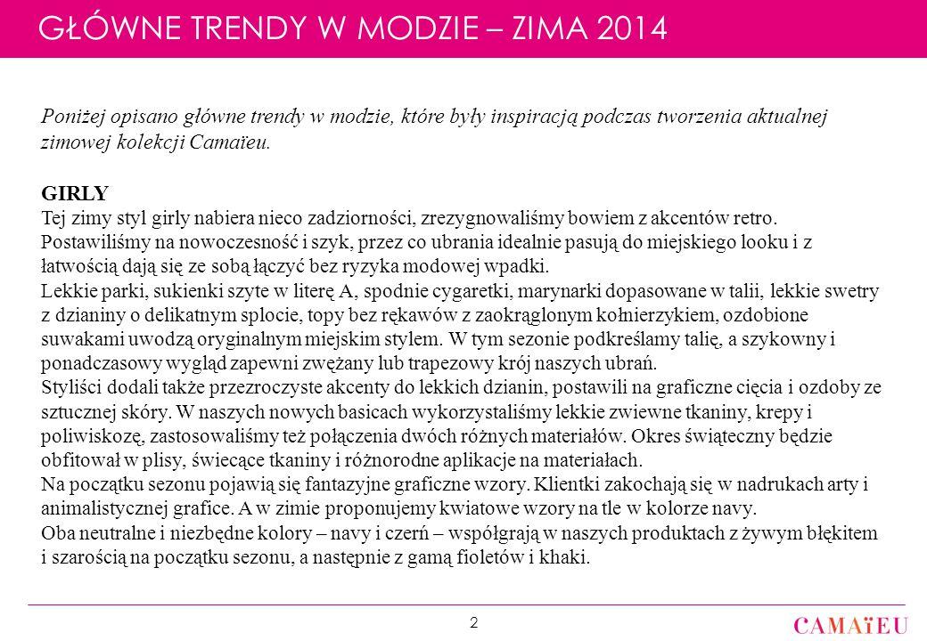 Réunion Coordination E1 2014 // Département des Collections / 29 Juillet 2013 GŁÓWNE TRENDY W MODZIE – ZIMA 2014 2 Poniżej opisano główne trendy w modzie, które były inspiracją podczas tworzenia aktualnej zimowej kolekcji Camaïeu.