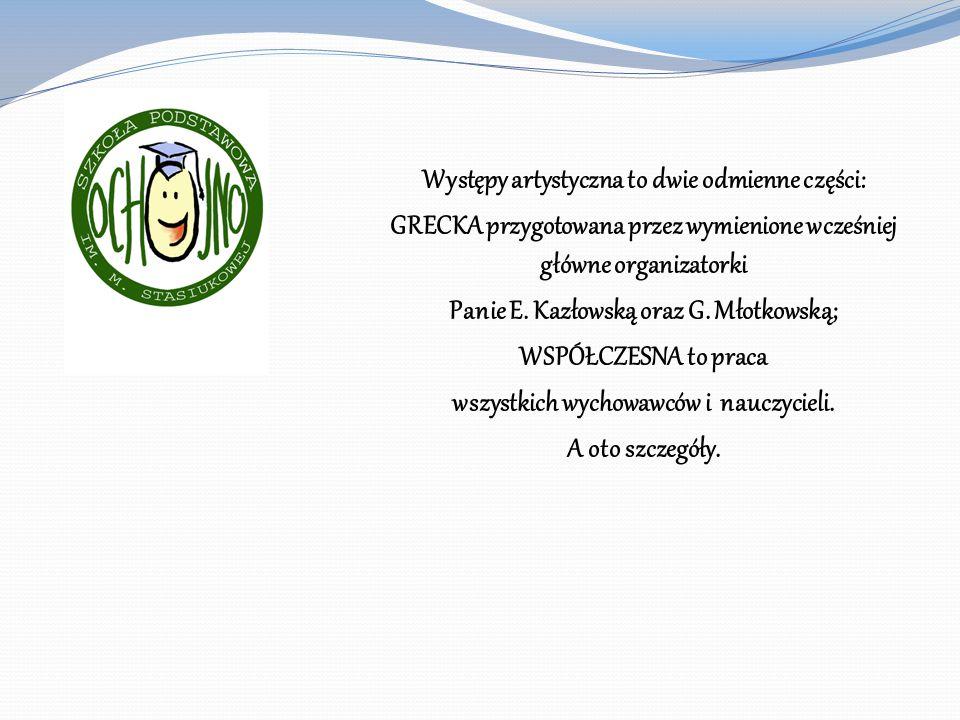 Występy artystyczna to dwie odmienne części: GRECKA przygotowana przez wymienione wcześniej główne organizatorki Panie E. Kazłowską oraz G. Młotkowską