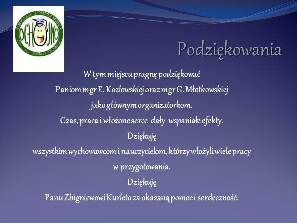 W tym miejscu pragnę podziękować Paniom mgr E. Kozłowskiej oraz mgr G. Młotkowskiej jako głównym organizatorkom. Czas, praca i włożone serce dały wspa