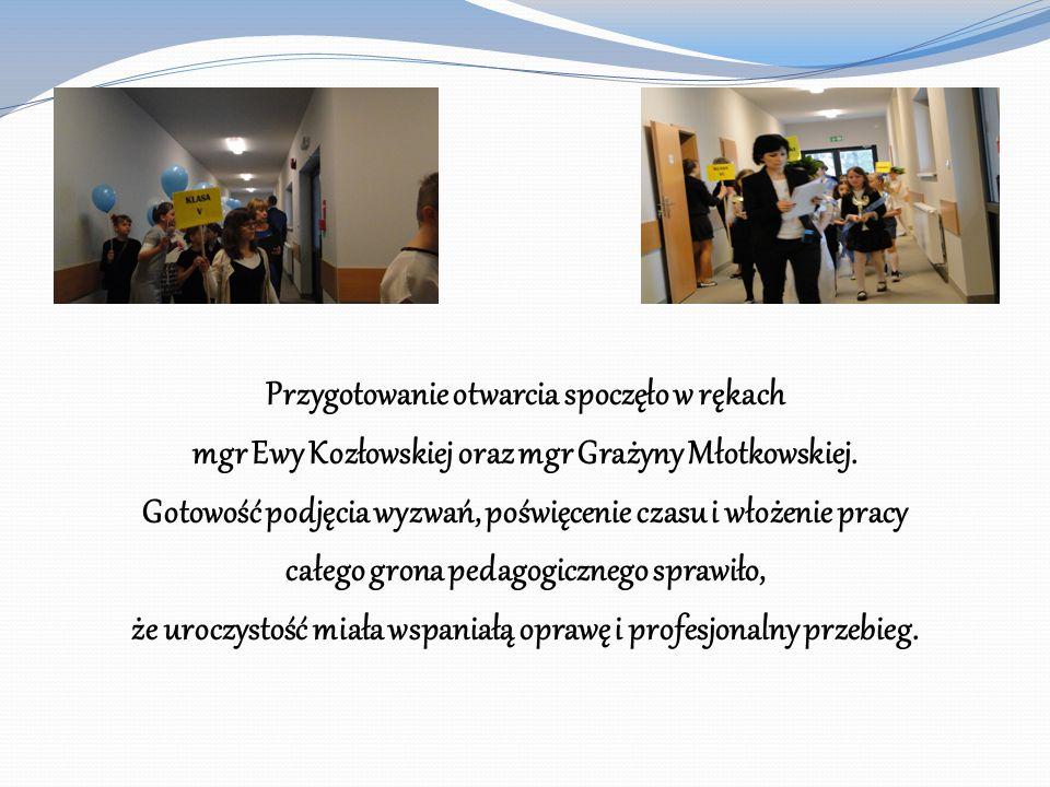 Przygotowanie otwarcia spoczęło w rękach mgr Ewy Kozłowskiej oraz mgr Grażyny Młotkowskiej. Gotowość podjęcia wyzwań, poświęcenie czasu i włożenie pra