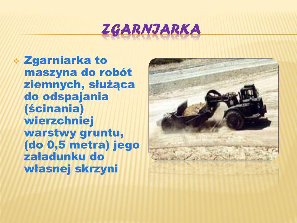  Zgarniarka to maszyna do robót ziemnych, służąca do odspajania (ścinania) wierzchniej warstwy gruntu, (do 0,5 metra) jego załadunku do własnej skrzy