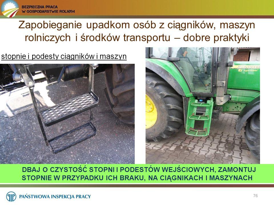 Zapobieganie upadkom osób z ciągników, maszyn rolniczych i środków transportu – dobre praktyki 76 stopnie i podesty ciągników i maszyn DBAJ O CZYSTOŚĆ