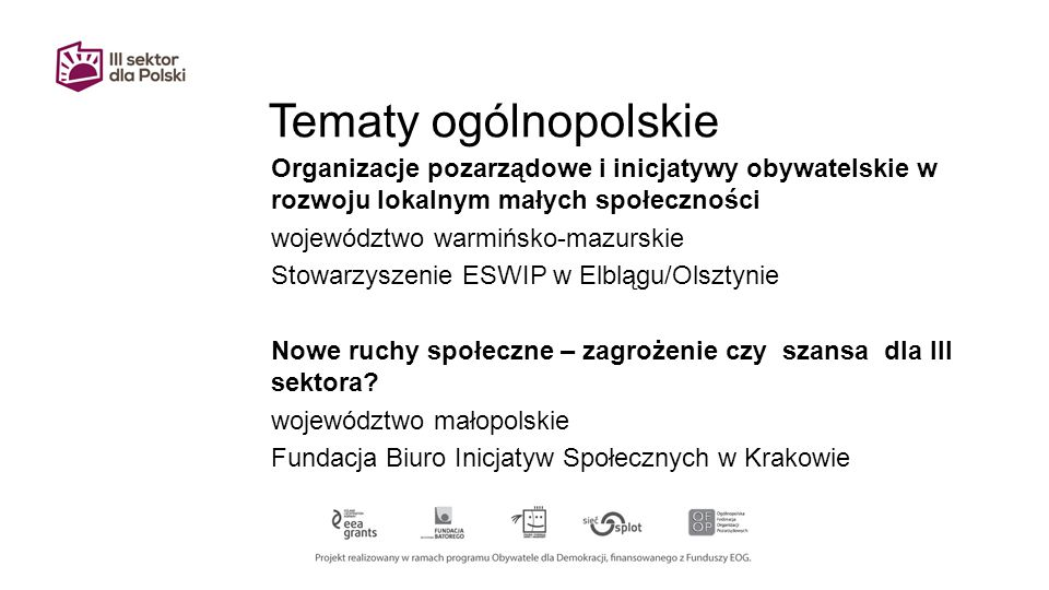 Tematy ogólnopolskie Organizacje pozarządowe i inicjatywy obywatelskie w rozwoju lokalnym małych społeczności województwo warmińsko-mazurskie Stowarzyszenie ESWIP w Elblągu/Olsztynie Nowe ruchy społeczne – zagrożenie czy szansa dla III sektora.
