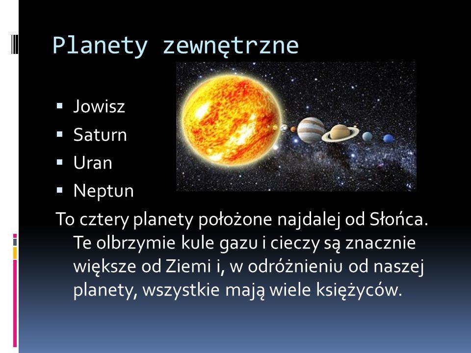 Planety zewnętrzne  Jowisz  Saturn  Uran  Neptun To cztery planety położone najdalej od Słońca. Te olbrzymie kule gazu i cieczy są znacznie większ