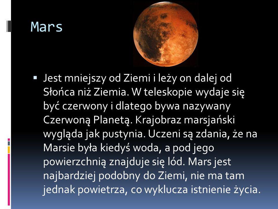 Mars  Jest mniejszy od Ziemi i leży on dalej od Słońca niż Ziemia. W teleskopie wydaje się być czerwony i dlatego bywa nazywany Czerwoną Planetą. Kra