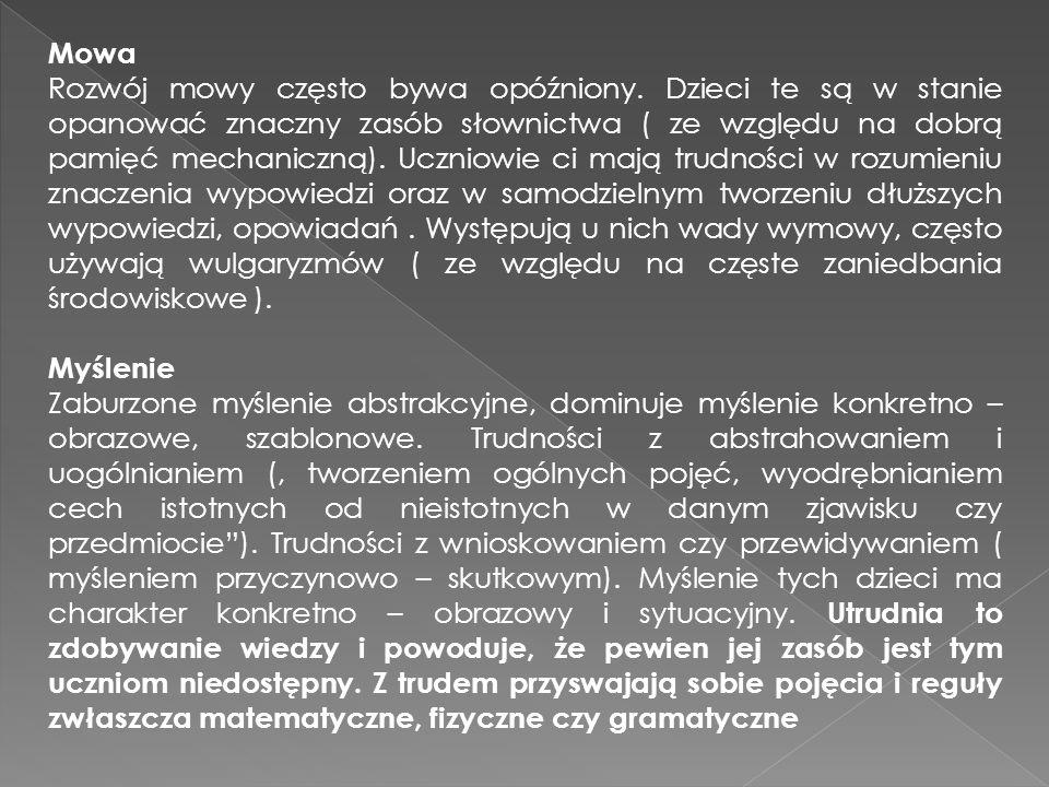 Mowa Rozwój mowy często bywa opóźniony. Dzieci te są w stanie opanować znaczny zasób słownictwa ( ze względu na dobrą pamięć mechaniczną). Uczniowie c