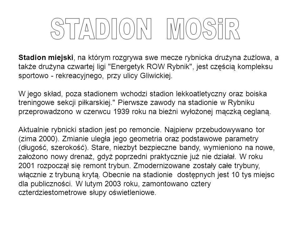 Stadion miejski, na którym rozgrywa swe mecze rybnicka drużyna żużlowa, a także drużyna czwartej ligi Energetyk ROW Rybnik , jest częścią kompleksu sportowo - rekreacyjnego, przy ulicy Gliwickiej.