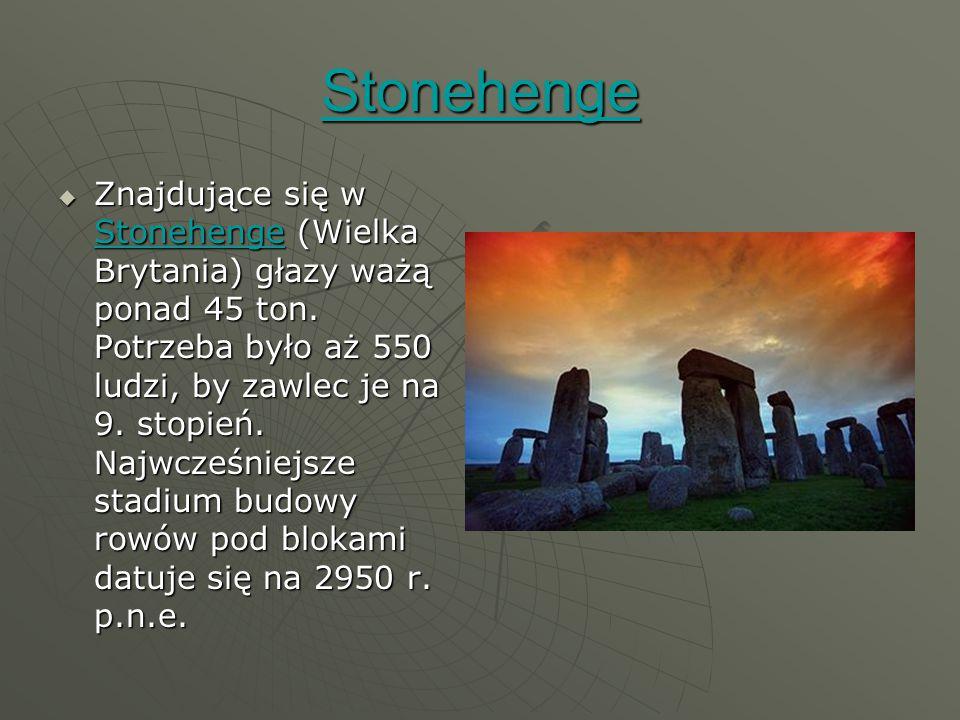 Stonehenge  Znajdujące się w Stonehenge (Wielka Brytania) głazy ważą ponad 45 ton.