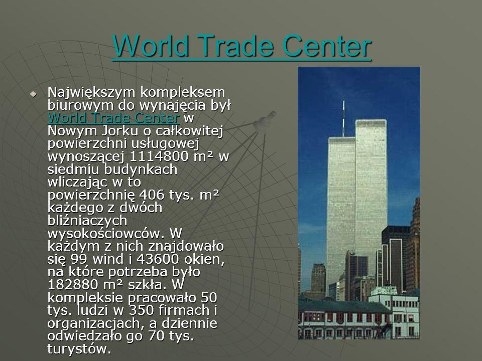 World Trade Center World Trade Center  Największym kompleksem biurowym do wynajęcia był World Trade Center w Nowym Jorku o całkowitej powierzchni usługowej wynoszącej 1114800 m² w siedmiu budynkach wliczając w to powierzchnię 406 tys.