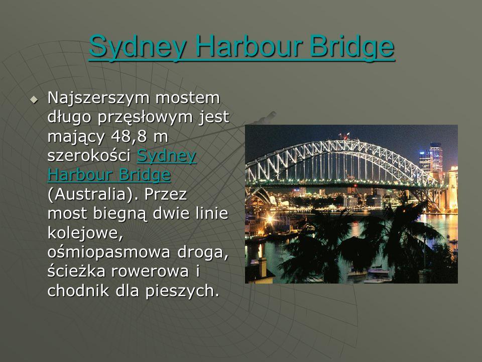 Sydney Harbour Bridge Sydney Harbour Bridge  Najszerszym mostem długo przęsłowym jest mający 48,8 m szerokości Sydney Harbour Bridge (Australia).