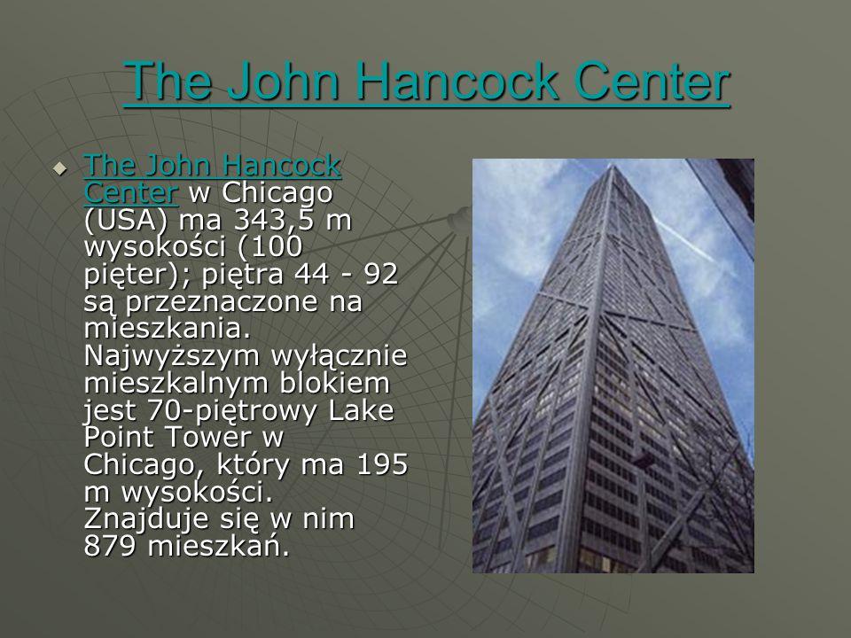 The John Hancock Center The John Hancock Center  The John Hancock Center w Chicago (USA) ma 343,5 m wysokości (100 pięter); piętra 44 - 92 są przeznaczone na mieszkania.