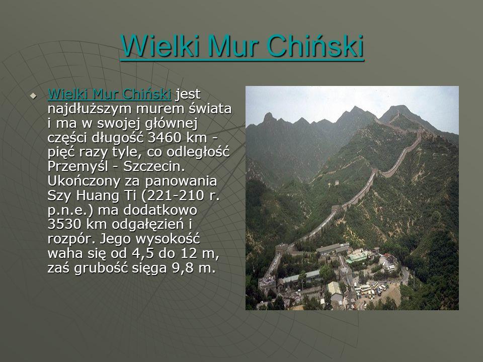 Wielki Mur Chiński Wielki Mur Chiński  Wielki Mur Chiński jest najdłuższym murem świata i ma w swojej głównej części długość 3460 km - pięć razy tyle, co odległość Przemyśl - Szczecin.