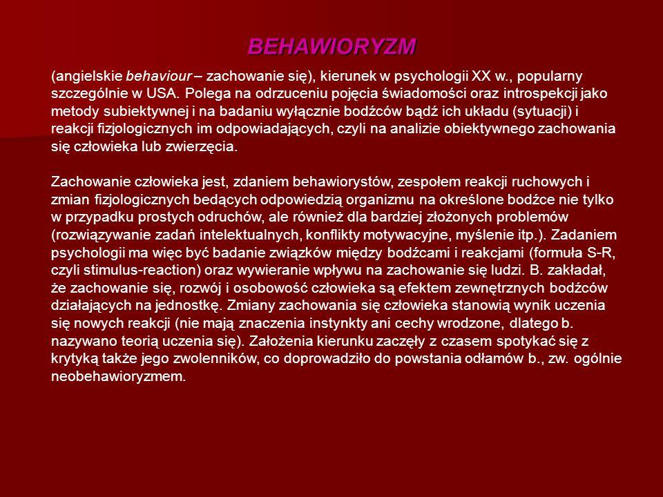 BEHAWIORYZM (angielskie behaviour – zachowanie się), kierunek w psychologii XX w., popularny szczególnie w USA. Polega na odrzuceniu pojęcia świadomoś