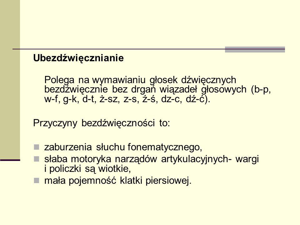 Ubezdźwięcznianie Polega na wymawianiu głosek dźwięcznych bezdźwięcznie bez drgań wiązadeł głosowych (b-p, w-f, g-k, d-t, ż-sz, z-s, ź-ś, dz-c, dź-ć).
