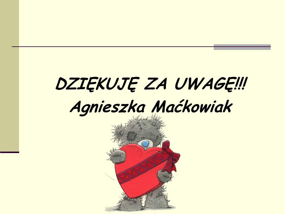 DZIĘKUJĘ ZA UWAGĘ!!! Agnieszka Maćkowiak