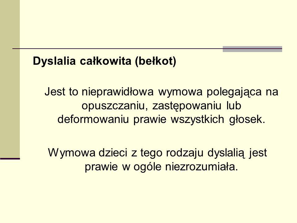 Dyslalia całkowita (bełkot) Jest to nieprawidłowa wymowa polegająca na opuszczaniu, zastępowaniu lub deformowaniu prawie wszystkich głosek. Wymowa dzi
