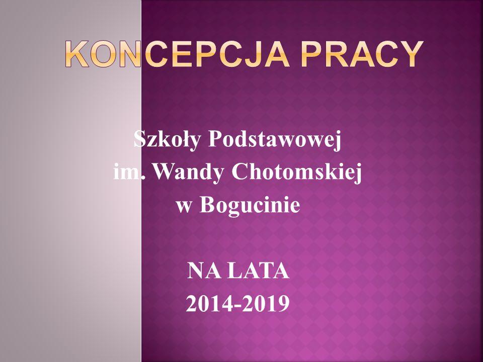 Szkoły Podstawowej im. Wandy Chotomskiej w Bogucinie NA LATA 2014-2019