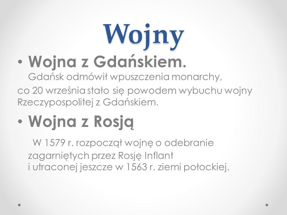 Wojny Wojna z Gdańskiem. Gdańsk odmówił wpuszczenia monarchy, co 20 września stało się powodem wybuchu wojny Rzeczypospolitej z Gdańskiem. Wojna z Ros