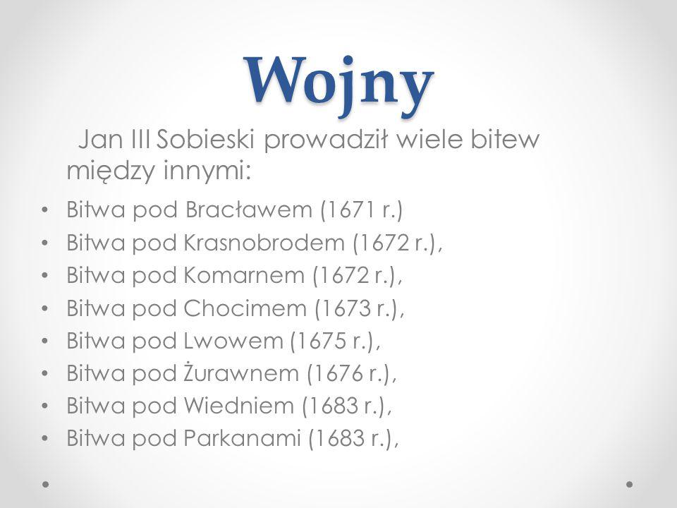Wojny Jan III Sobieski prowadził wiele bitew między innymi: Bitwa pod Bracławem (1671 r.) Bitwa pod Krasnobrodem (1672 r.), Bitwa pod Komarnem (1672 r