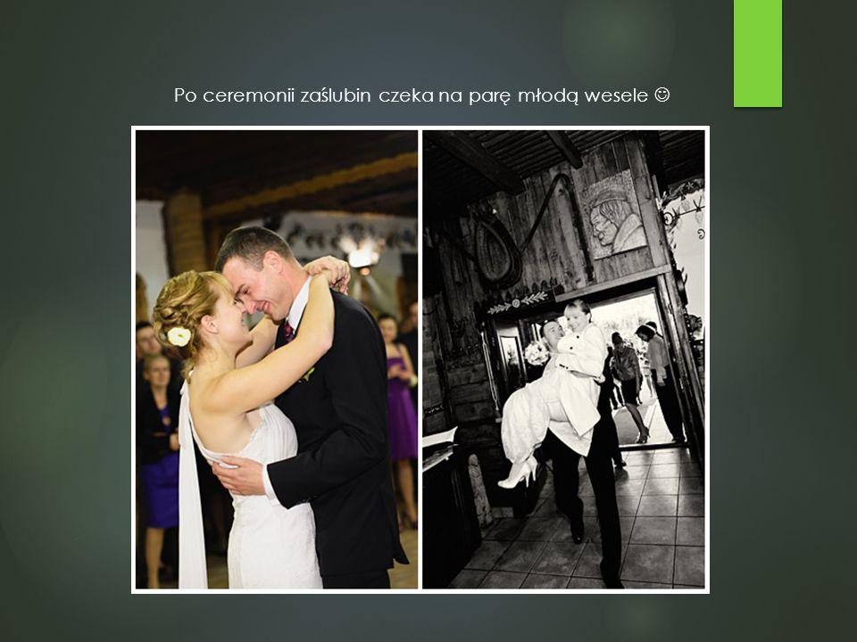 Po ceremonii zaślubin czeka na parę młodą wesele
