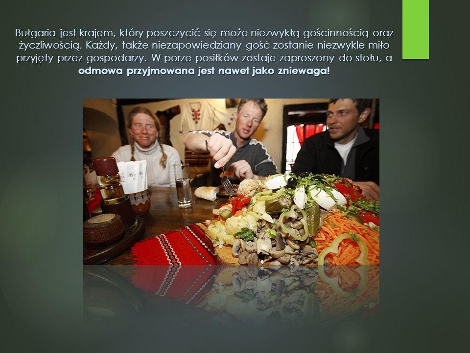 Bułgaria jest krajem, który poszczycić się może niezwykłą gościnnością oraz życzliwością. Każdy, także niezapowiedziany gość zostanie niezwykle miło p