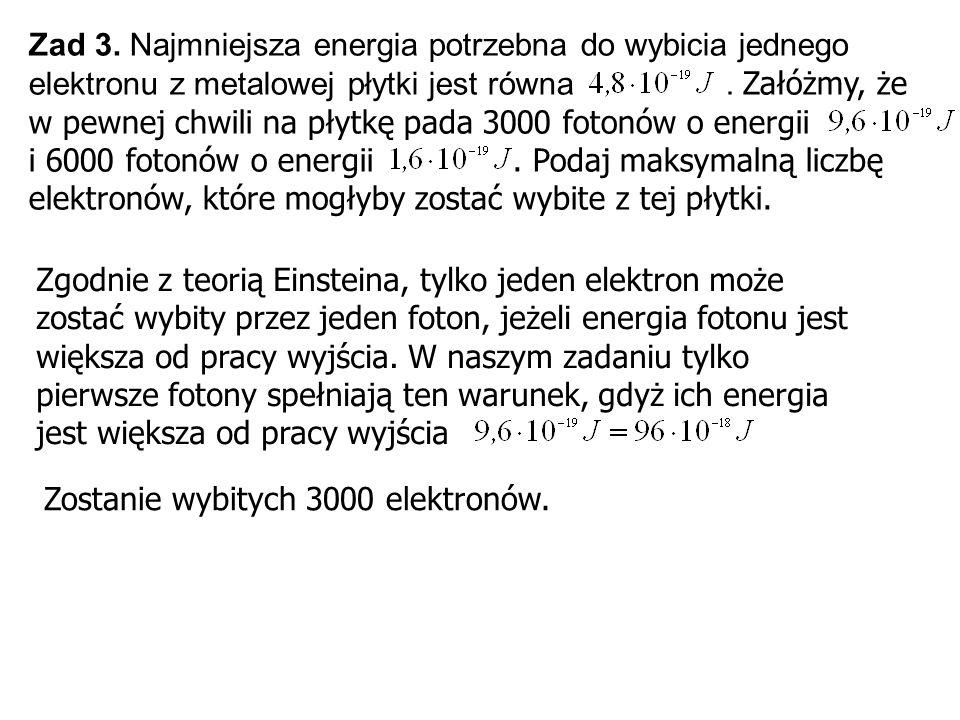 Zad 3. Najmniejsza energia potrzebna do wybicia jednego elektronu z metalowej płytki jest równa. Załóżmy, że w pewnej chwili na płytkę pada 3000 foton