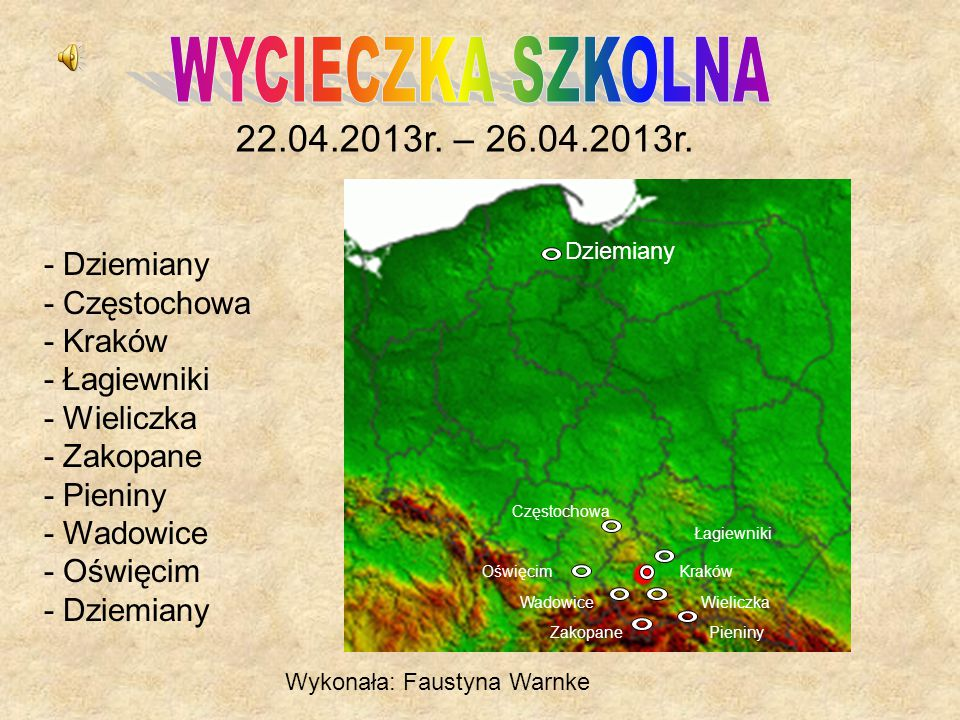 - Dziemiany - Częstochowa - Kraków - Łagiewniki - Wieliczka - Zakopane - Pieniny - Wadowice - Oświęcim - Dziemiany 22.04.2013r. – 26.04.2013r. Wykonał