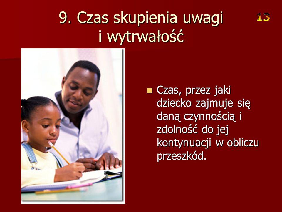 8. Podatność na dekoncentrację Łatwość z jaką zdarzenia zachodzące w otoczeniu wpływają na zmianę aktualnego zachowania. Łatwość z jaką zdarzenia zach