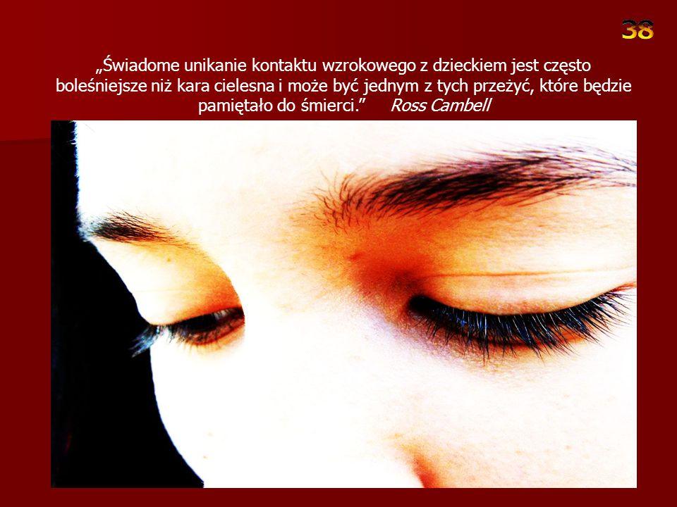 Kontakt wzrokowy może być również użyty niewłaściwie jako narzędzie do manipulowania dzieckiem.