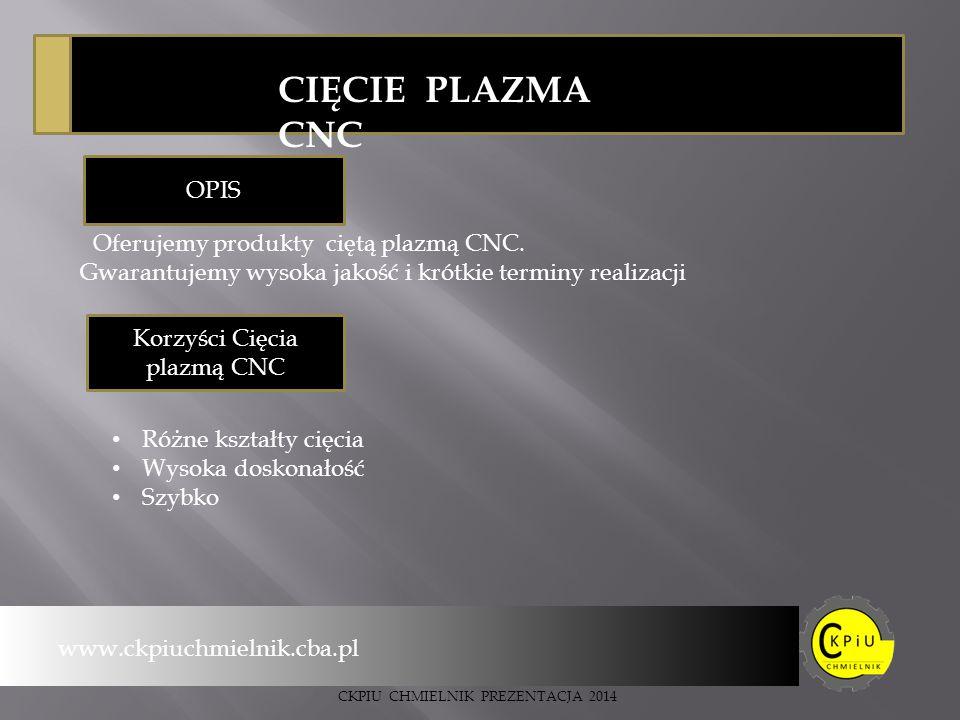 CIĘCIE PLAZMA CNC OPIS Gwarantujemy wysoka jakość i krótkie terminy realizacji Oferujemy produkty ciętą plazmą CNC.