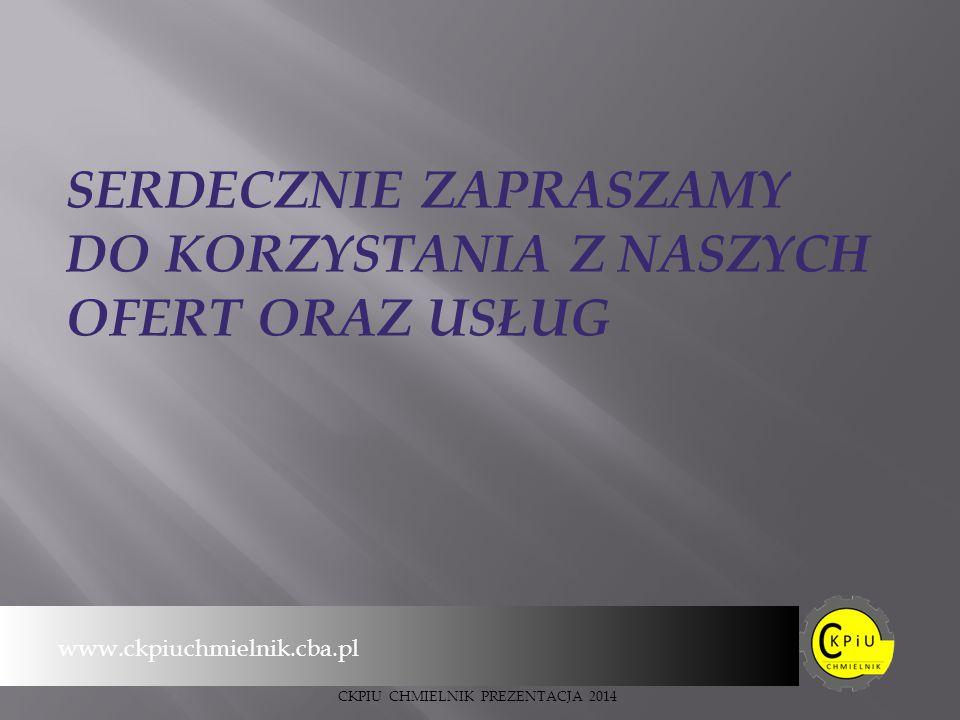 www.ckpiuchmielnik.cba.pl CKPIU CHMIELNIK PREZENTACJA 2014 SERDECZNIE ZAPRASZAMY DO KORZYSTANIA Z NASZYCH OFERT ORAZ USŁUG