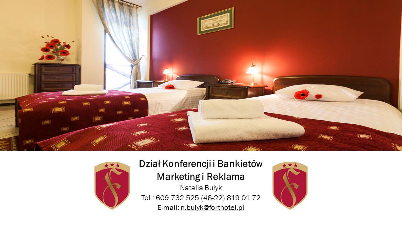 Dział Konferencji i Bankietów Marketing i Reklama Natalia Bułyk Tel.: 609 732 525 (48-22) 819 01 72 E-mail: n.bulyk@forthotel.pl