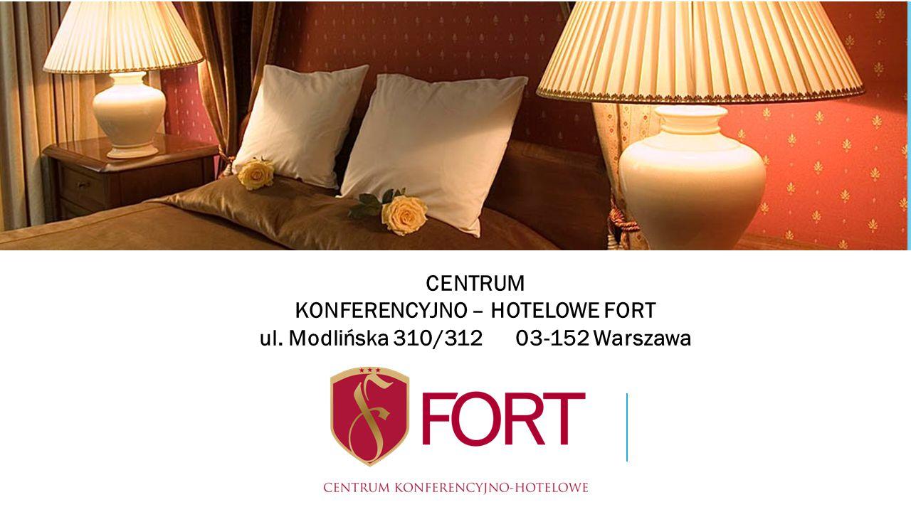CENTRUM KONFERENCYJNO – HOTELOWE FORT ul. Modlińska 310/312 03-152 Warszawa