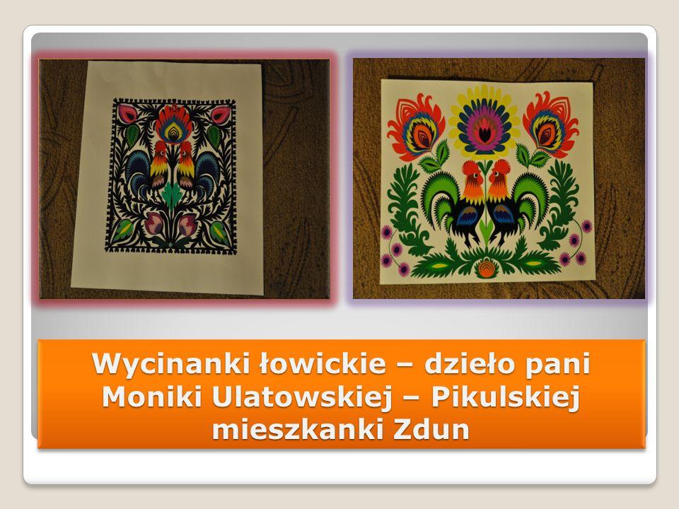 Wycinanki łowickie – dzieło pani Moniki Ulatowskiej – Pikulskiej mieszkanki Zdun