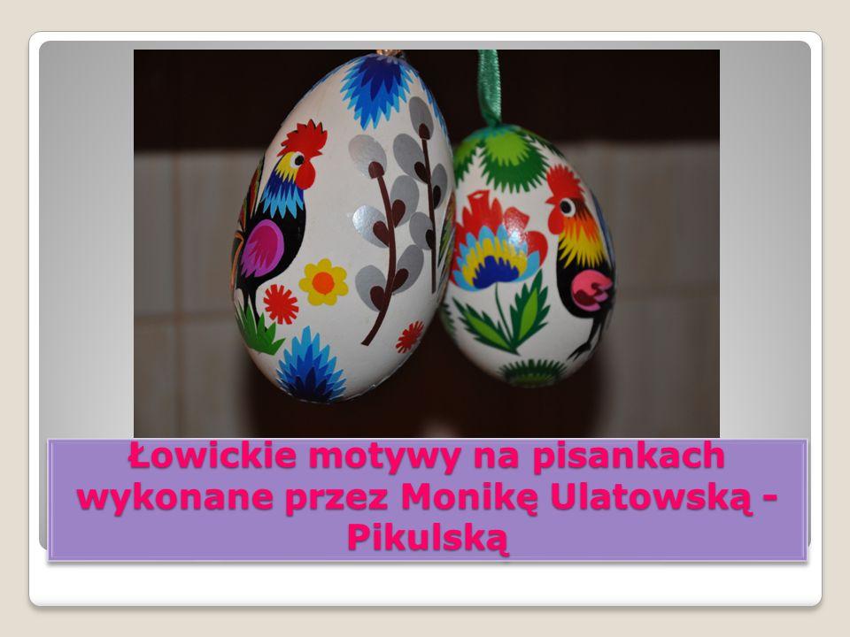 Łowickie motywy na pisankach wykonane przez Monikę Ulatowską - Pikulską