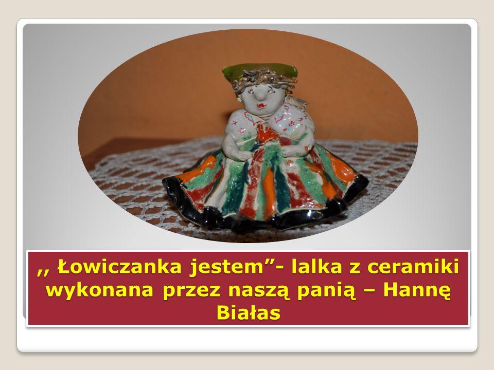 """,, Łowiczanka jestem""""- lalka z ceramiki wykonana przez naszą panią – Hannę Białas"""