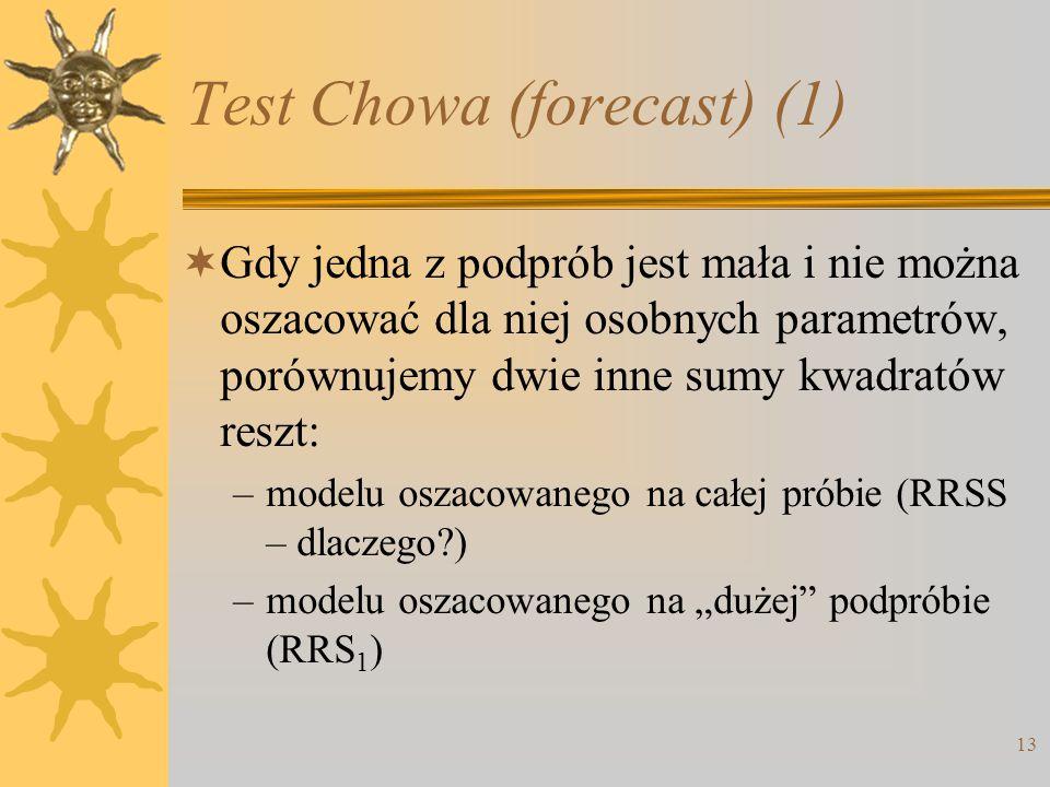 13 Test Chowa (forecast) (1)  Gdy jedna z podprób jest mała i nie można oszacować dla niej osobnych parametrów, porównujemy dwie inne sumy kwadratów