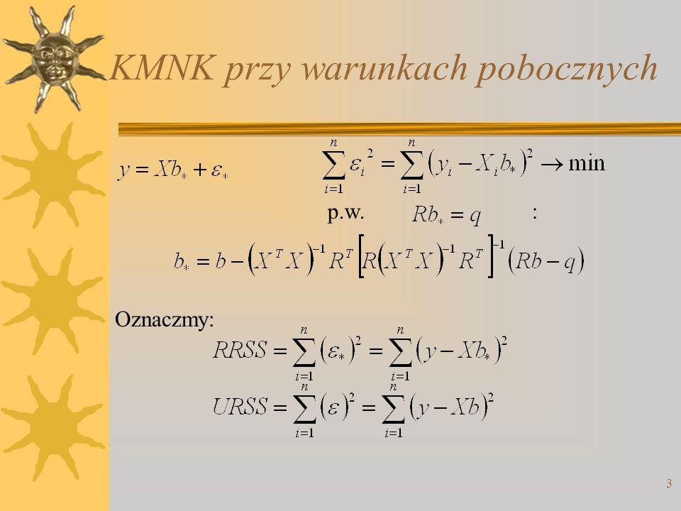 4 Test Walda H0:H0: H1:H1: m – liczba warunków ograniczających Statystyka testowa ma rozkład F (m, n-K-1).